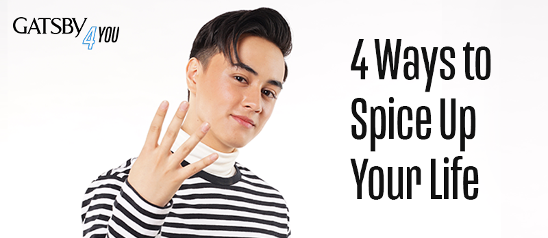 GATSBY Philippines Article 4 ways to spice up your life